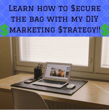 Learn how to secure the bag with my DIY marketing strategy!!!